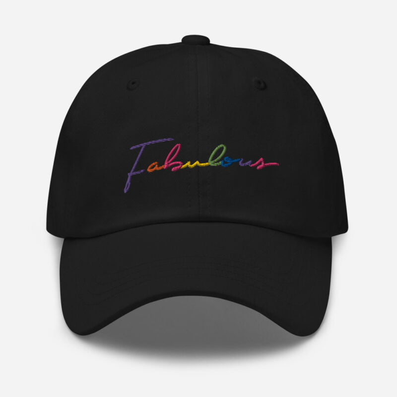 Dad hat with the word Fabulous embroidered. The word is handwritten and use the 6 colors of the rainbow flag. Cap - LGBTQ+ Gay Pride Apparel - classic dad hat black front 60a2bc00d66e3