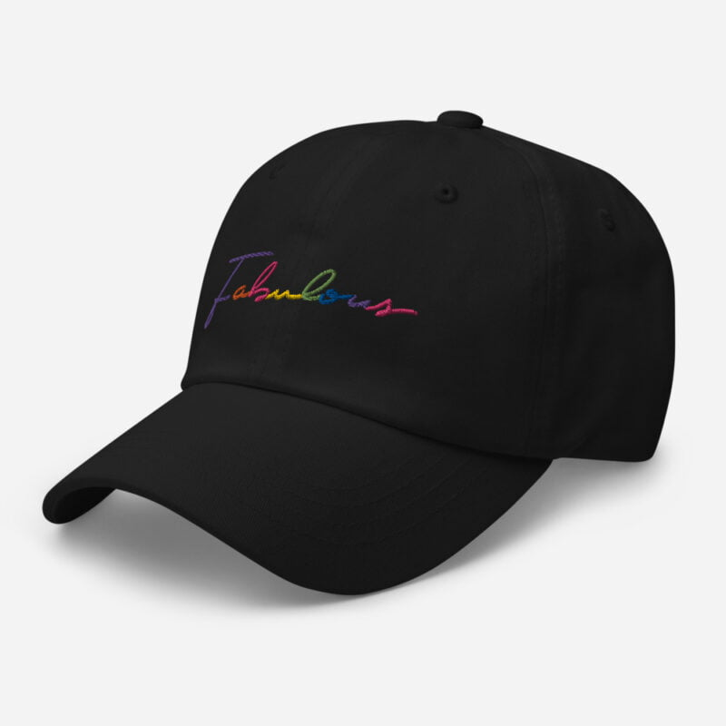 Dad hat with the word Fabulous embroidered. The word is handwritten and use the 6 colors of the rainbow flag. Cap - LGBTQ+ Gay Pride Apparel - classic dad hat black left front 60a2bc00d6802
