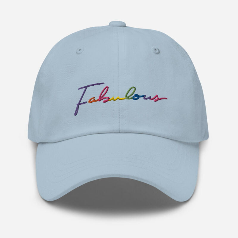Dad hat with the word Fabulous embroidered. The word is handwritten and use the 6 colors of the rainbow flag. Cap - LGBTQ+ Gay Pride Apparel - classic dad hat light blue front 60a2bc00d6c7a