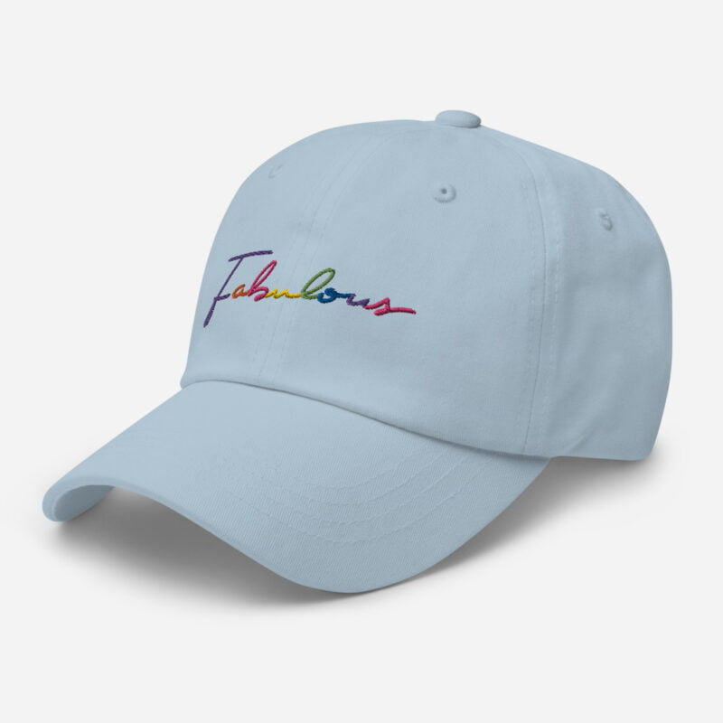 Dad hat with the word Fabulous embroidered. The word is handwritten and use the 6 colors of the rainbow flag. Cap - LGBTQ+ Gay Pride Apparel - classic dad hat light blue left front 60a2bc00d6dbc