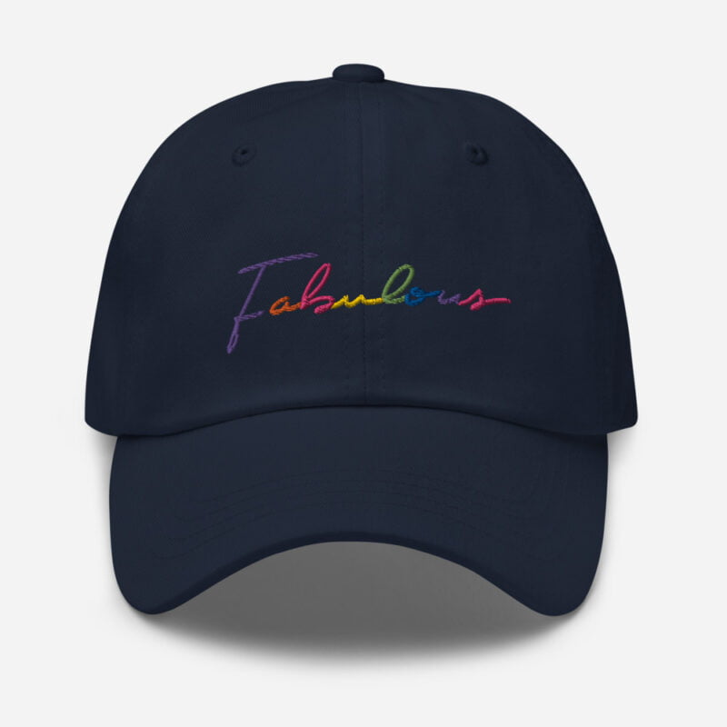 Dad hat with the word Fabulous embroidered. The word is handwritten and use the 6 colors of the rainbow flag. Cap - LGBTQ+ Gay Pride Apparel - classic dad hat navy front 60a2bc00d6995