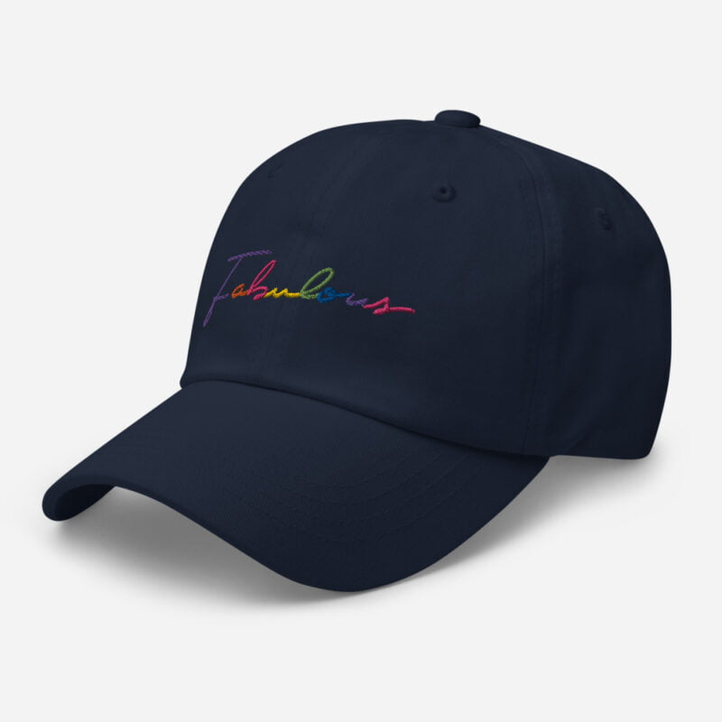 Dad hat with the word Fabulous embroidered. The word is handwritten and use the 6 colors of the rainbow flag. Cap - LGBTQ+ Gay Pride Apparel - classic dad hat navy left front 60a2bc00d6abb
