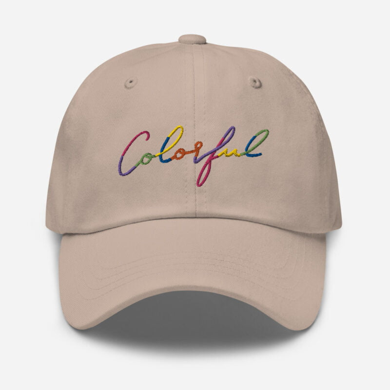 Dad hat with the word Colorful handwritten on it. Cap - LGBTQ+ Gay Pride Apparel - classic dad hat stone front 60a2ba00a85aa