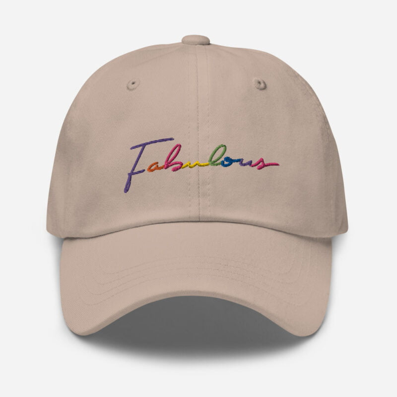 Dad hat with the word Fabulous embroidered. The word is handwritten and use the 6 colors of the rainbow flag. Cap - LGBTQ+ Gay Pride Apparel - classic dad hat stone front 60a2bc00d70da