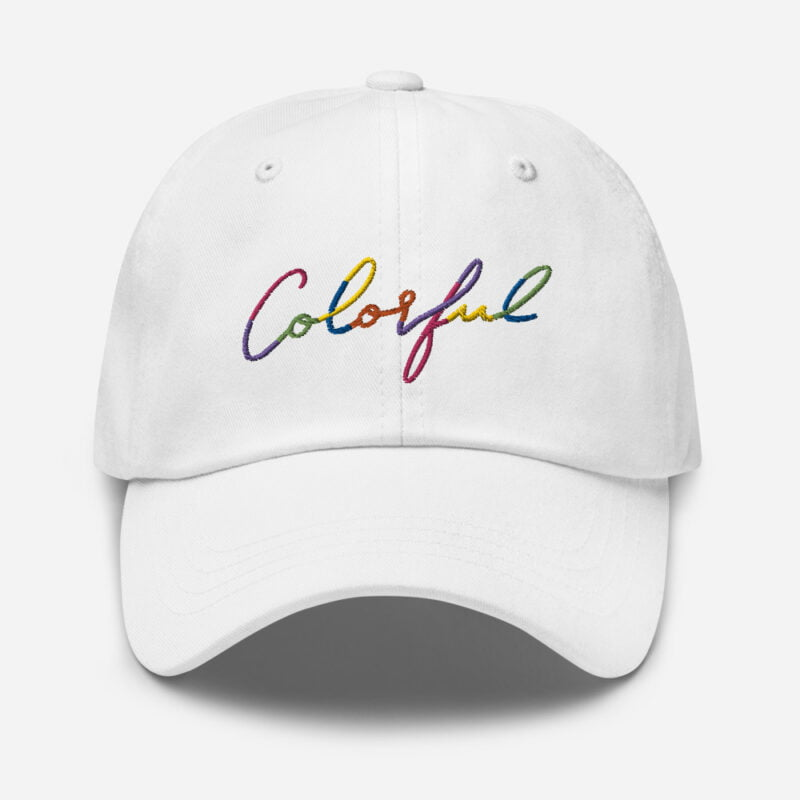 Dad hat with the word Colorful handwritten on it. Cap - LGBTQ+ Gay Pride Apparel - classic dad hat white front 60a2ba00a89ae