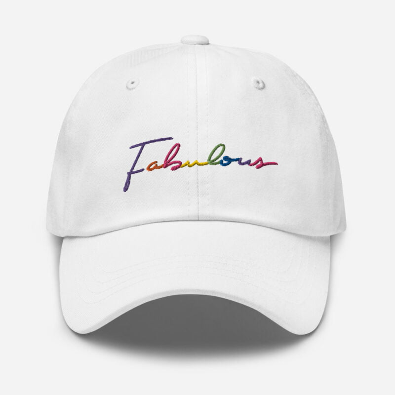 Dad hat with the word Fabulous embroidered. The word is handwritten and use the 6 colors of the rainbow flag. Cap - LGBTQ+ Gay Pride Apparel - classic dad hat white front 60a2bc00d6460