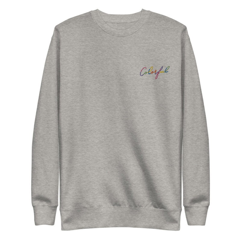 Regular fit and premium sweat with the text Colorful embroidered with rainbow colors. The text use an handwriting style. Sweats - LGBTQ+ Gay Pride Apparel - unisex fleece pullover carbon grey front 60a38ab1ce011